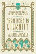 Cover-Bild zu From Here to Eternity: Traveling the World to Find the Good Death (eBook) von Doughty, Caitlin