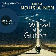 Cover-Bild zu Nousiainen, Miika: Die Wurzel alles Guten (Autorisierte Lesefassung) (Audio Download)