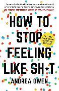 Cover-Bild zu How to Stop Feeling Like Sh*t von Owen, Andrea