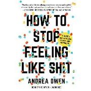 Cover-Bild zu How to Stop Feeling Like Sh*t: 14 Habits That Are Holding You Back from Happiness von Owen, Andrea