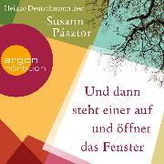 Cover-Bild zu Pásztor, Susann: Und dann steht einer auf und öffnet das Fenster (Ungekürzte Lesung) (Audio Download)