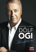 Cover-Bild zu Dölf Ogi - So wa(h)r es! von Wüthrich, Georges