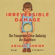 Cover-Bild zu Irreversible Damage Lib/E: The Transgender Craze Seducing Our Daughters von Shrier, Abigail