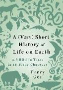 Cover-Bild zu Gee, Henry: A (Very) Short History of Life on Earth: 4.6 Billion Years in 12 Pithy Chapters