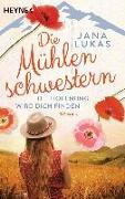 Cover-Bild zu Die Mühlenschwestern - Die Hoffnung wird dich finden von Lukas, Jana