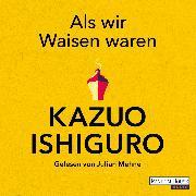 Cover-Bild zu Ishiguro, Kazuo: Als wir Waisen waren (Audio Download)
