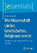 Cover-Bild zu Wie Wissenschaft Länder, Gesellschaften, Religionen vereint (eBook) von Herwald, Heiko