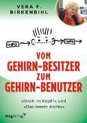 Cover-Bild zu Birkenbihl, Vera F.: Vom Gehirn-Besitzer zum Gehirn-Benutzer