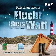 Cover-Bild zu Koch, Krischan: Flucht übers Watt. Ein Nordsee-Krimi (Audio Download)