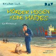 Cover-Bild zu Koch, Krischan: Mörder mögen keine Matjes. Ein Küstenkrimi (Audio Download)