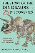Cover-Bild zu Prothero, Donald R.: The Story of the Dinosaurs in 25 Discoveries