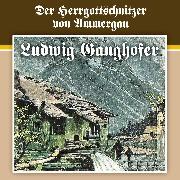Cover-Bild zu Ludwig Ganghofer, Folge 4: Der Herrgottschnitzer von Ammergau (Audio Download) von Ganghofer, Ludwig