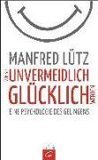Cover-Bild zu Wie Sie unvermeidlich glücklich werden von Lütz, Manfred