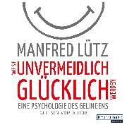 Cover-Bild zu Wie Sie unvermeidlich glücklich werden (Audio Download) von Lütz, Manfred