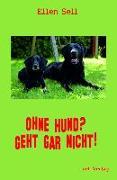 Cover-Bild zu Ohne Hund? Geht gar nicht! von Sell, Ellen