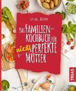 Cover-Bild zu Das Familienkochbuch für nicht perfekte Mütter (eBook) von Klüver, Nathalie