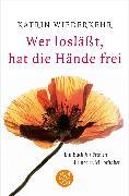 Cover-Bild zu Wer loslässt, hat die Hände frei von Wiederkehr, Katrin