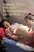 Cover-Bild zu Augusta Theler - Mit dem Hebammenkoffer um die Welt von Haefeli, Rebekka
