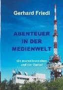 Cover-Bild zu Abendteuer in der Medienwelt (eBook) von Friedl, Gerhard