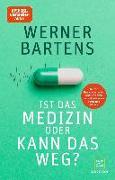 Cover-Bild zu Bartens, Werner: Ist das Medizin - oder kann das weg?