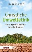 Cover-Bild zu Christliche Umweltethik von Vogt, Markus