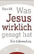 Cover-Bild zu Was Jesus wirklich gesagt hat von Alt, Franz