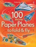 Cover-Bild zu 100 More Paper Planes to Fold and Fly von Tudor, Andy (Illustr.)