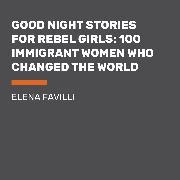 Cover-Bild zu Favilli, Elena: Good Night Stories for Rebel Girls: 100 Immigrant Women Who Changed the World