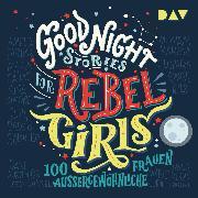 Cover-Bild zu Favilli, Elena: Good Night Stories for Rebel Girls - 100 außergewöhnliche Frauen (Audio Download)