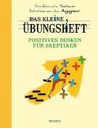 Cover-Bild zu Das kleine Übungsheft - Positives Denken für Skeptiker von Thalmann, Yves-Alexandre