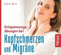 Cover-Bild zu Entspannungsübungen bei Kopfschmerzen und Migräne von Wolf, Karin