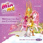 Cover-Bild zu Mia and Me - Weihnachten bei den Einhörnern (Audio Download) von Mohn, Isabella
