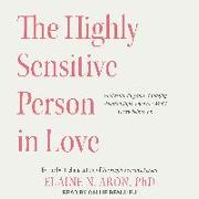 Cover-Bild zu Aron, Elaine N.: The Highly Sensitive Person in Love: Understanding and Managing Relationships When the World Overwhelms You