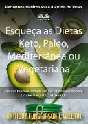Cover-Bild zu Fung, Anthony: Pequenos Hábitos Para A Perda De Peso: Esqueça As Dietas Keto, Paleo, Mediterrânea Ou Vegetariana (eBook)