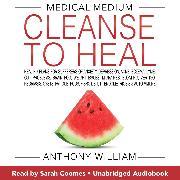 Cover-Bild zu William, Anthony: Medical Medium Cleanse to Heal (Audio Download)