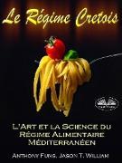 Cover-Bild zu Fung, Anthony: Le Régime Cretois - L'Art Et La Science Du Régime Alimentaire Méditerranéen (eBook)