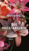 Cover-Bild zu Kang, Han: Die Vegetarierin (eBook)