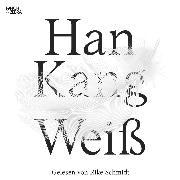 Cover-Bild zu Kang, Han: Weiß (ungekürzte Lesung) (Audio Download)