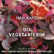 Cover-Bild zu Kang, Han: Die Vegetarierin (Ungekürzte Lesung) (Audio Download)