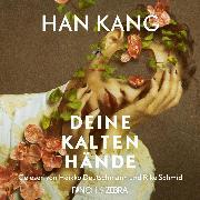 Cover-Bild zu Kang, Han: Deine kalten Hände (Ungekürzte Lesung) (Audio Download)