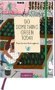 Cover-Bild zu Enders, Marielle (Illustr.): Do something green today. Mein Garten-Eintragbuch
