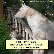 Cover-Bild zu Mit Hypnose tiefenentspannt den Alltag meistern (Audio Download) von Bauer, Michael