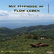 Cover-Bild zu Mit Hypnose im Flow leben (Audio Download) von Bauer, Michael