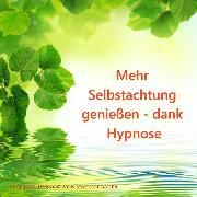 Cover-Bild zu Mehr Selbstachtung genießen - dank Hypnose (Audio Download) von Bauer, Michael