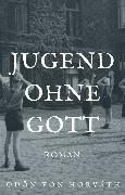 Cover-Bild zu Jugend ohne Gott (eBook) von Horváth, Ödön Von