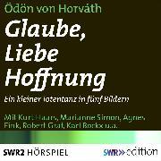Cover-Bild zu Glaube, Liebe, Hoffnung (Audio Download) von Horvàth, Ödön von