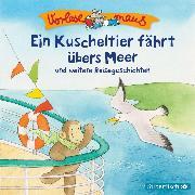 Cover-Bild zu Ein Kuscheltier fährt übers Meer und weitere Reisegeschichten (Audio Download) von Holthausen, Luise