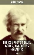 Cover-Bild zu The Complete Travel Books, Anecdotes & Memoirs of Mark Twain (Illustrated) (eBook) von Twain, Mark
