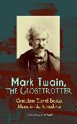 Cover-Bild zu Mark Twain, the Globetrotter: Complete Travel Books, Memoirs & Anecdotes (Illustrated Edition) (eBook) von Twain, Mark