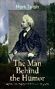 Cover-Bild zu MARK TWAIN - The Man Behind the Humor: Complete Autobiographical Books & Biographies (eBook) von Twain, Mark